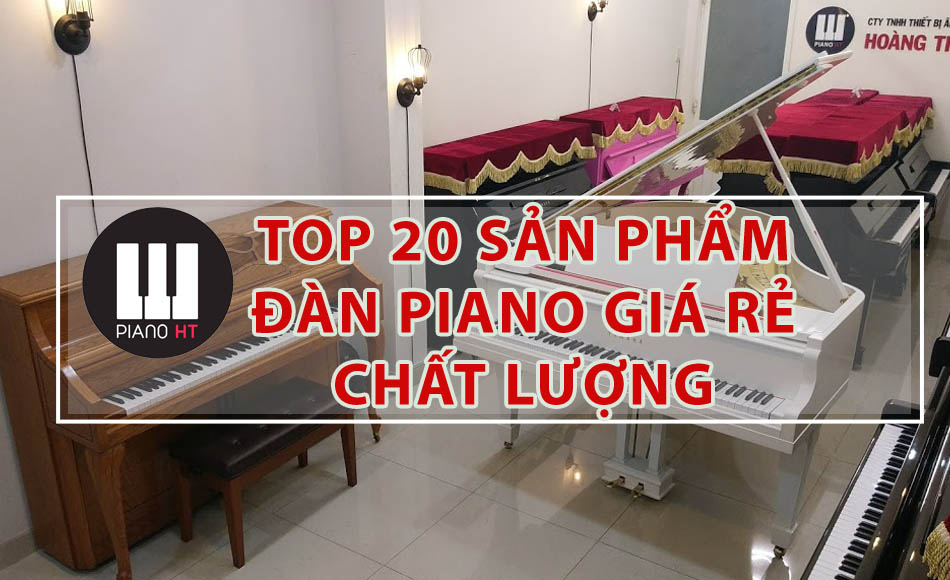 Top 20 Đàn Piano Giá Rẻ Chát Lượng